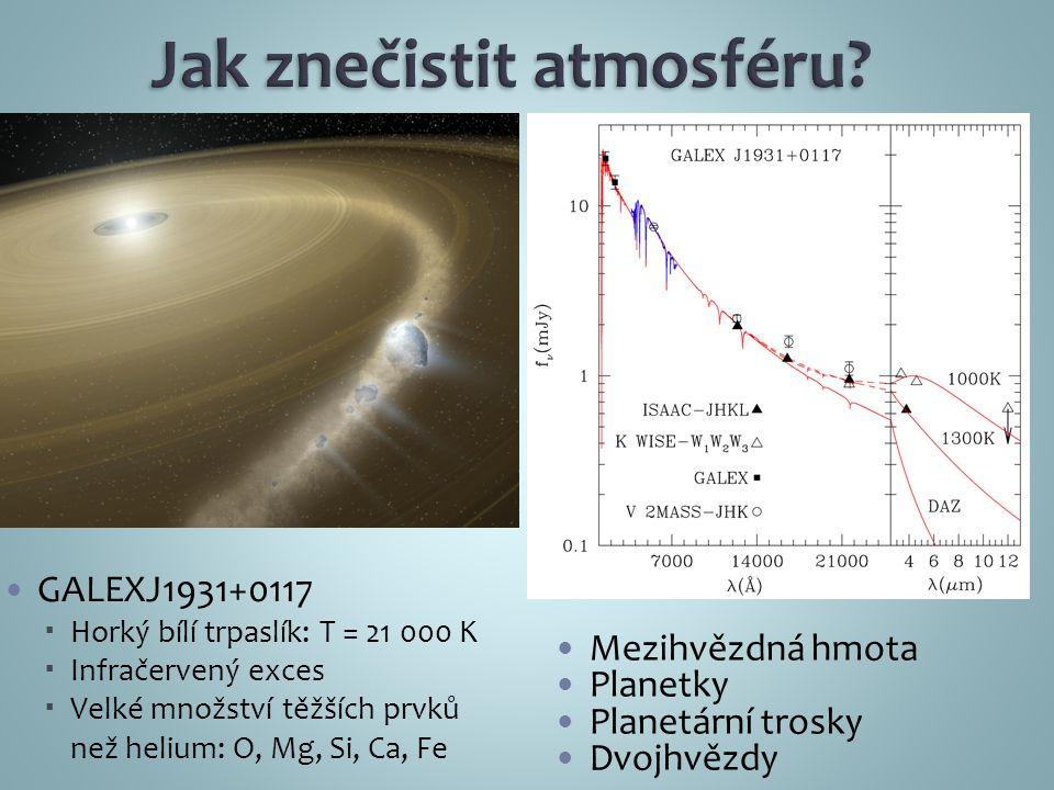 GALEXJ1931+0117  Horký bílí trpaslík: T = 21 000 K  Infračervený exces  Velké množství těžších prvků než helium: O, Mg, Si, Ca, Fe Mezihvězdná hmota Planetky Planetární trosky Dvojhvězdy