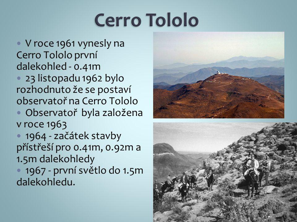 V roce 1961 vynesly na Cerro Tololo první dalekohled - 0.41m 23 listopadu 1962 bylo rozhodnuto že se postaví observatoř na Cerro Tololo Observatoř byla založena v roce 1963 1964 - začátek stavby přístřeší pro 0.41m, 0.92m a 1.5m dalekohledy 1967 - první světlo do 1.5m dalekohledu.