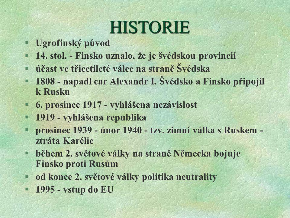 HISTORIE §Ugrofinský původ §14. stol. - Finsko uznalo, že je švédskou provincií §účast ve třicetileté válce na straně Švédska §1808 - napadl car Alexa