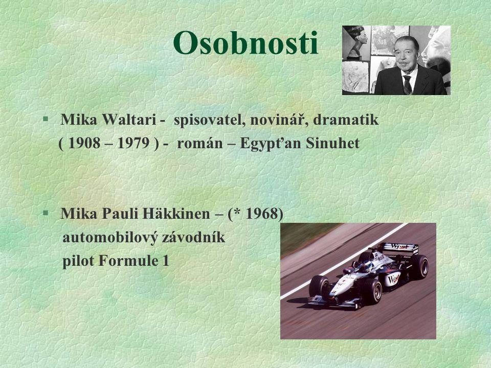 Osobnosti §Mika Waltari - spisovatel, novinář, dramatik ( 1908 – 1979 ) - román – Egypťan Sinuhet §Mika Pauli Häkkinen – (* 1968) automobilový závodní