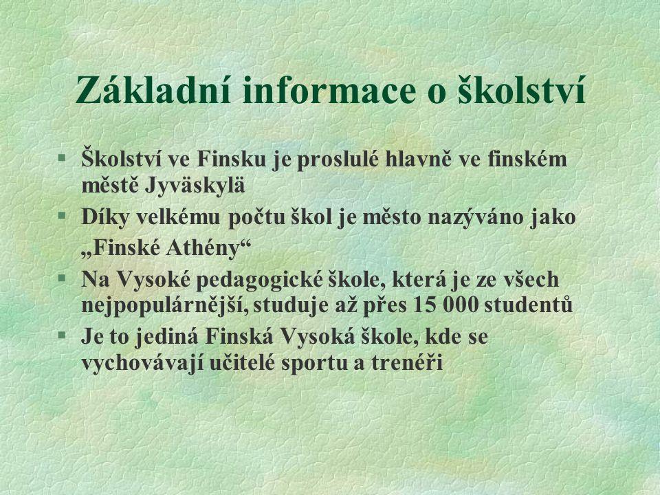 """Základní informace o školství §Školství ve Finsku je proslulé hlavně ve finském městě Jyväskylä §Díky velkému počtu škol je město nazýváno jako """"Finsk"""
