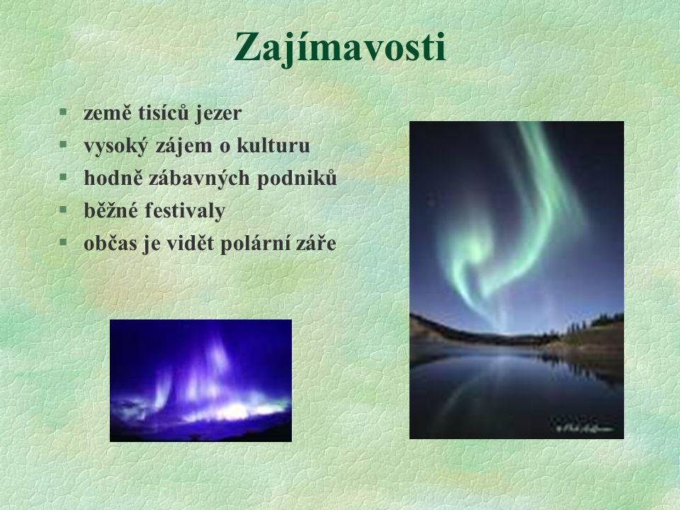 Zajímavosti §země tisíců jezer §vysoký zájem o kulturu §hodně zábavných podniků §běžné festivaly §občas je vidět polární záře