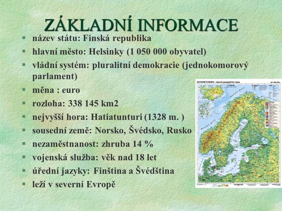 ZÁKLADNÍINFORMACE ZÁKLADNÍ INFORMACE §název státu: Finská republika §hlavní město: Helsinky (1 050 000 obyvatel) §vládní systém: pluralitní demokracie