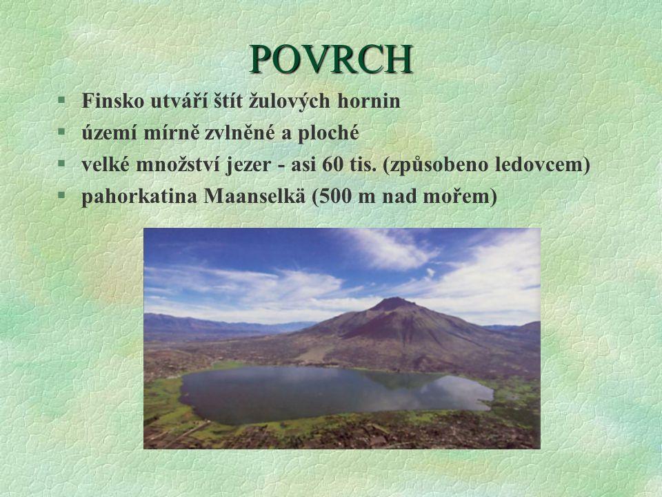 POVRCH §Finsko utváří štít žulových hornin §území mírně zvlněné a ploché §velké množství jezer - asi 60 tis. (způsobeno ledovcem) §pahorkatina Maansel