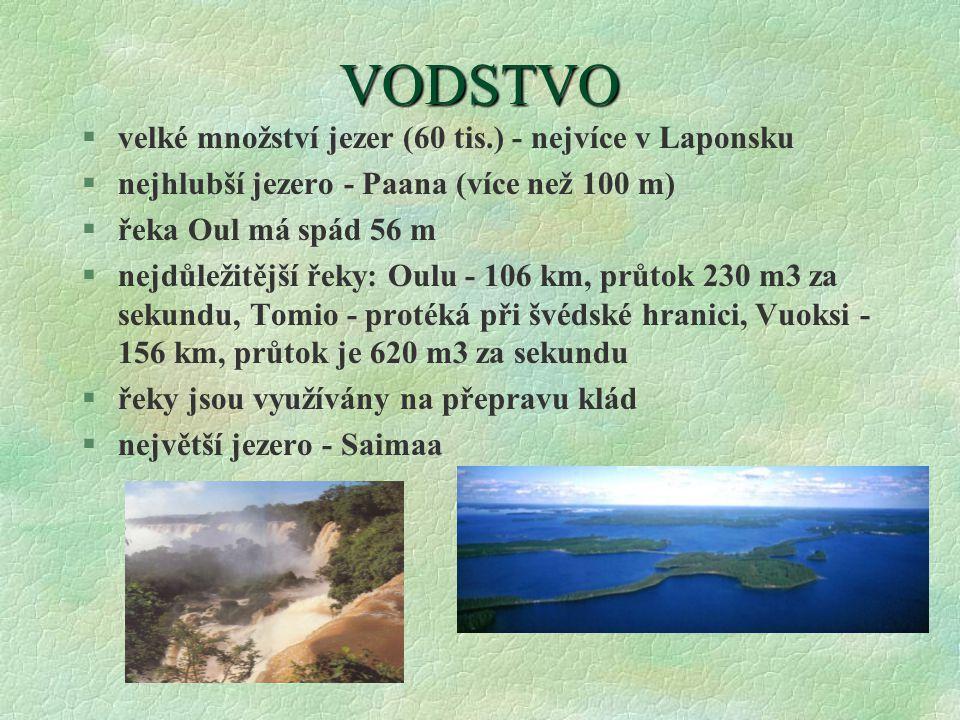 VODSTVO §velké množství jezer (60 tis.) - nejvíce v Laponsku §nejhlubší jezero - Paana (více než 100 m) §řeka Oul má spád 56 m §nejdůležitější řeky: O