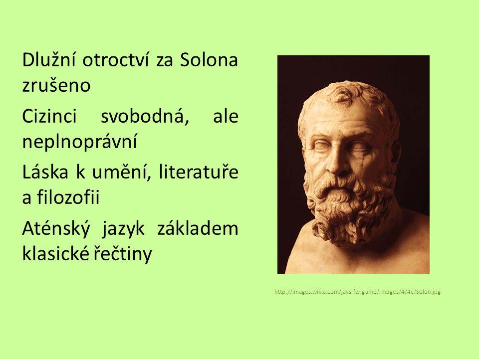 Dlužní otroctví za Solona zrušeno Cizinci svobodná, ale neplnoprávní Láska k umění, literatuře a filozofii Aténský jazyk základem klasické řečtiny htt