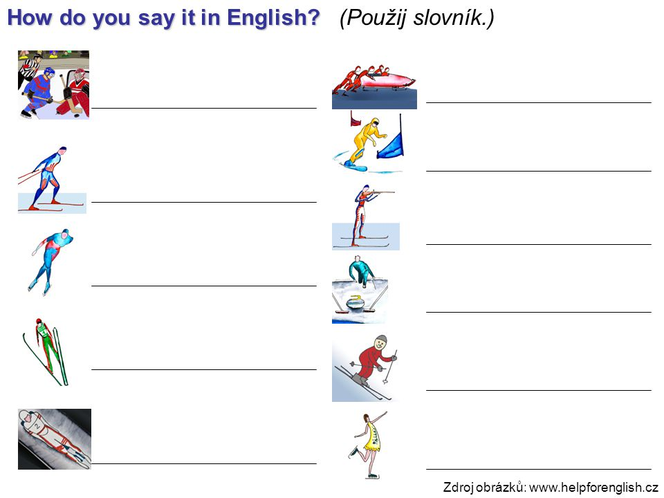 How do you say it in English (Použij slovník.) Zdroj obrázků: www.helpforenglish.cz