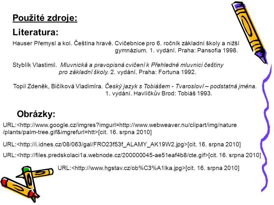Použité zdroje: Literatura: URL: [cit.16. srpna 2010] Styblík Vlastimil.