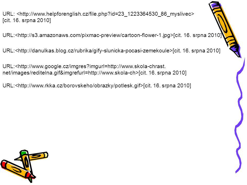 Použité zdroje: Literatura: URL: [cit. 16. srpna 2010] Styblík Vlastimil. Mluvnická a pravopisná cvičení k Přehledné mluvnici češtiny pro základní ško