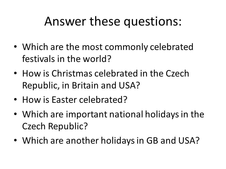 Answer these questions: Which are the most commonly celebrated festivals in the world? How is Christmas celebrated in the Czech Republic, in Britain a