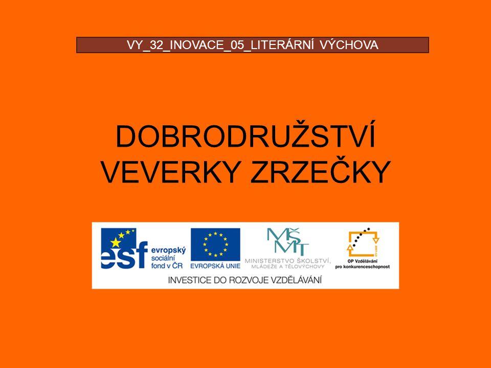 DOBRODRUŽSTVÍ VEVERKY ZRZEČKY VY_32_INOVACE_05_LITERÁRNÍ VÝCHOVA