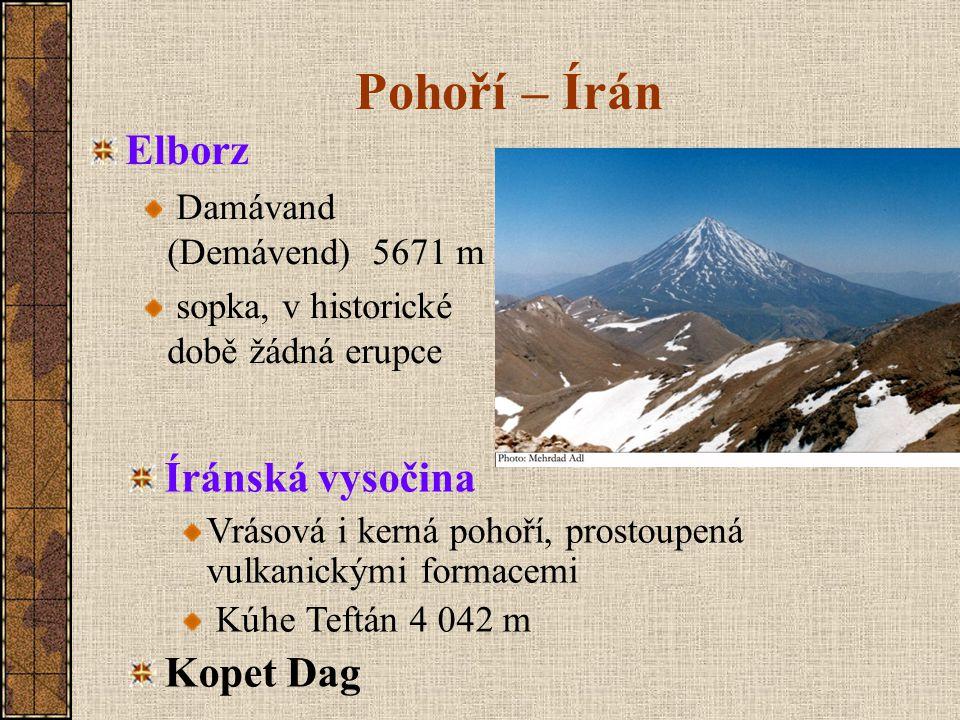 Pohoří – Írán Elborz Damávand (Demávend) 5671 m sopka, v historické době žádná erupce Íránská vysočina Vrásová i kerná pohoří, prostoupená vulkanickými formacemi Kúhe Teftán 4 042 m Kopet Dag