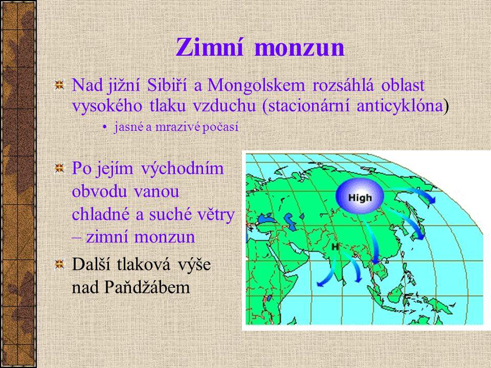 Zimní monzun Po jejím východním obvodu vanou chladné a suché větry – zimní monzun Další tlaková výše nad Paňdžábem Nad jižní Sibiří a Mongolskem rozsáhlá oblast vysokého tlaku vzduchu (stacionární anticyklóna) jasné a mrazivé počasí