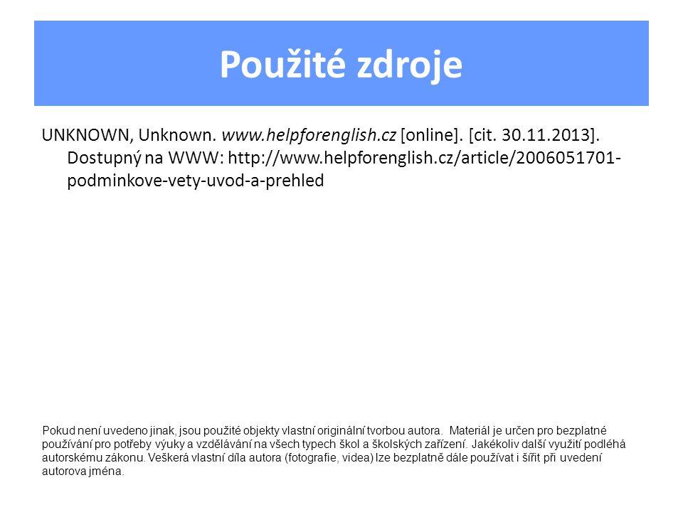 Použité zdroje UNKNOWN, Unknown. www.helpforenglish.cz [online]. [cit. 30.11.2013]. Dostupný na WWW: http://www.helpforenglish.cz/article/2006051701-