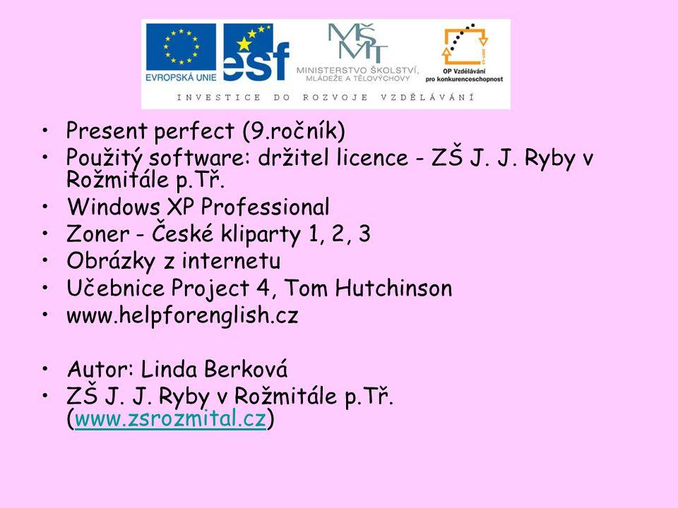 Present perfect (9.ročník) Použitý software: držitel licence - ZŠ J.