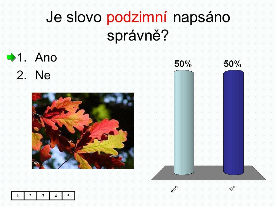 Je slovo podzimní napsáno správně? 12345 1.Ano 2.Ne