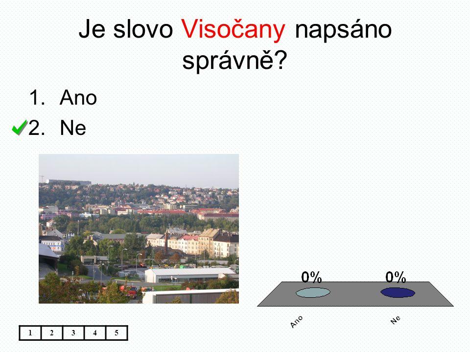 Je slovo Visočany napsáno správně? 12345 1.Ano 2.Ne