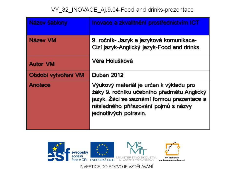 VY_32_INOVACE_Aj.9.04-Food and drinks-prezentace Název šablony Inovace a zkvalitnění prostřednictvím ICT Název VM 9. ročník- Jazyk a jazyková komunika