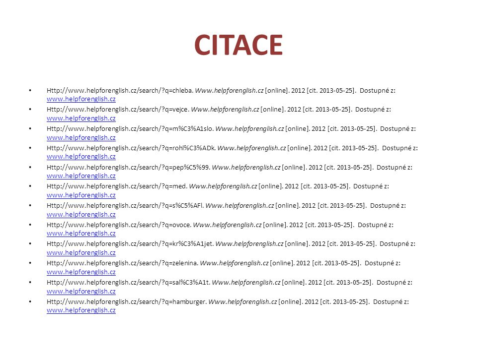 CITACE Http://www.helpforenglish.cz/search/?q=chleba. Www.helpforenglish.cz [online]. 2012 [cit. 2013-05-25]. Dostupné z: www.helpforenglish.cz www.he