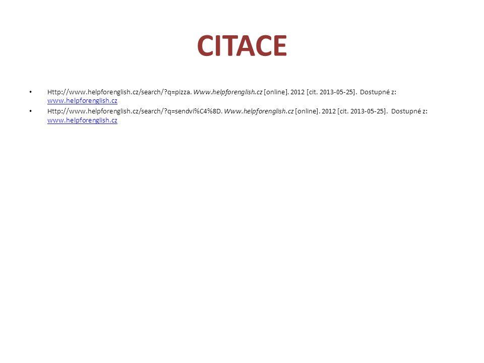 CITACE Http://www.helpforenglish.cz/search/?q=pizza. Www.helpforenglish.cz [online]. 2012 [cit. 2013-05-25]. Dostupné z: www.helpforenglish.cz www.hel