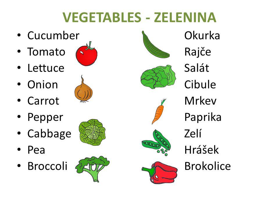 VEGETABLES - ZELENINA CucumberOkurka TomatoRajče LettuceSalát OnionCibule CarrotMrkev PepperPaprika CabbageZelí PeaHrášek BroccoliBrokolice