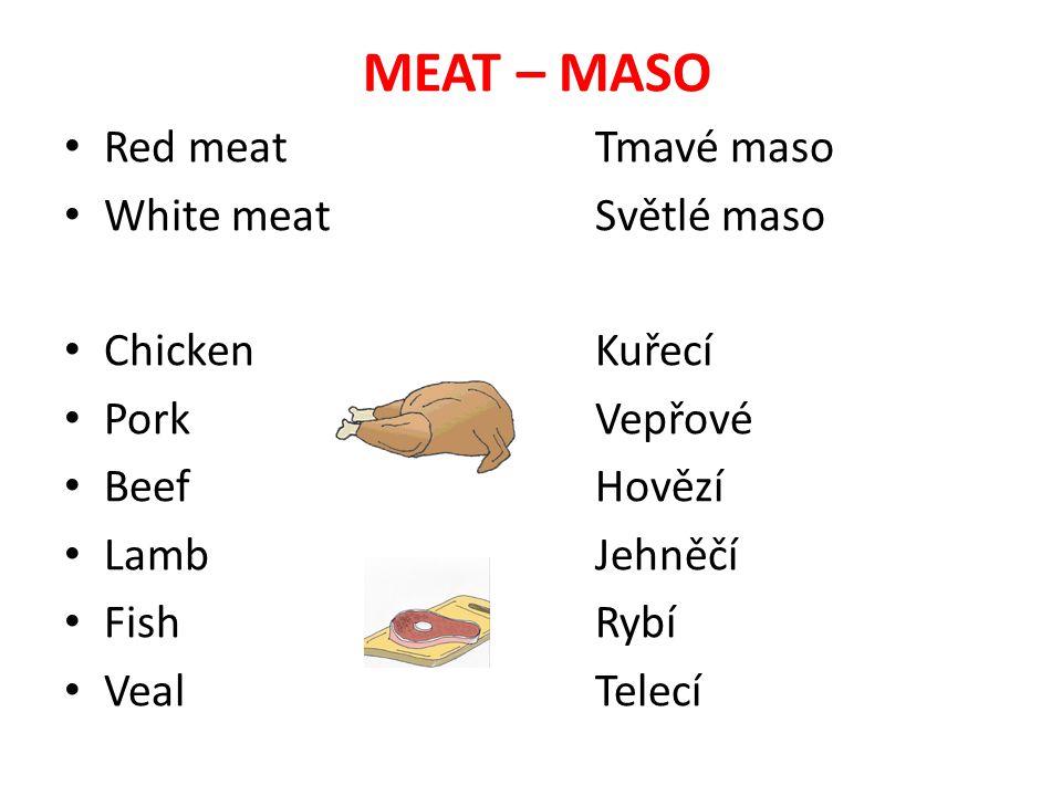 MEAT – MASO Red meatTmavé maso White meatSvětlé maso ChickenKuřecí PorkVepřové BeefHovězí LambJehněčí FishRybí VealTelecí