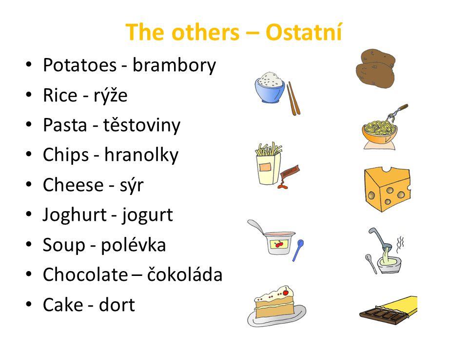 The others – Ostatní Potatoes - brambory Rice - rýže Pasta - těstoviny Chips - hranolky Cheese - sýr Joghurt - jogurt Soup - polévka Chocolate – čokol