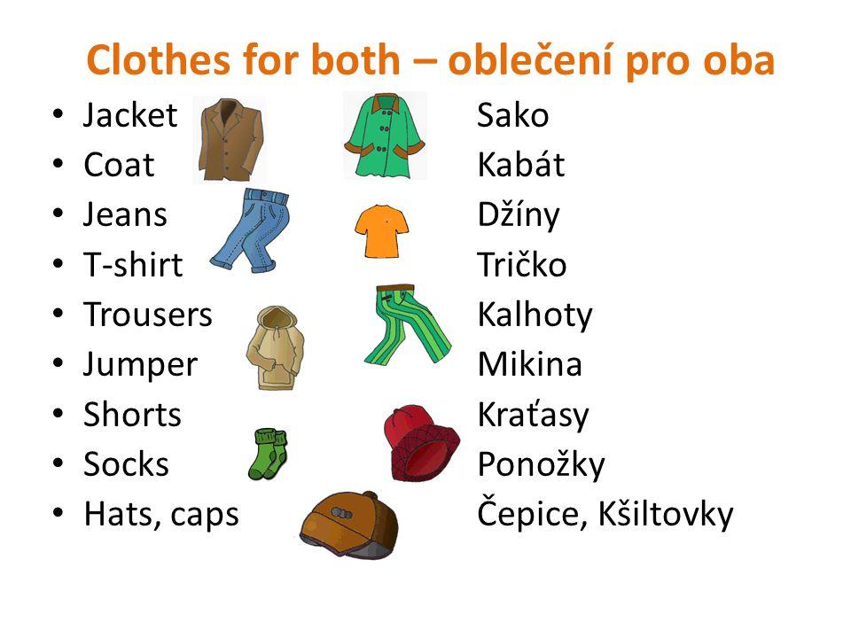 Clothes for both – oblečení pro oba JacketSako CoatKabát JeansDžíny T-shirtTričko TrousersKalhoty JumperMikina ShortsKraťasy SocksPonožky Hats, capsČe