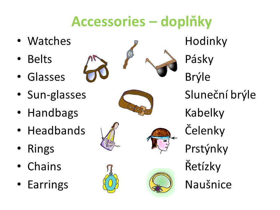 Accessories – doplňky WatchesHodinky BeltsPásky GlassesBrýle Sun-glassesSluneční brýle HandbagsKabelky HeadbandsČelenky RingsPrstýnky ChainsŘetízky Ea