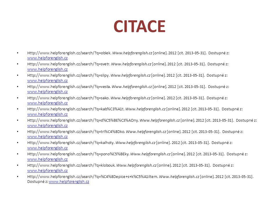 CITACE Http://www.helpforenglish.cz/search/?q=oblek. Www.helpforenglish.cz [online]. 2012 [cit. 2013-05-31]. Dostupné z: www.helpforenglish.cz www.hel