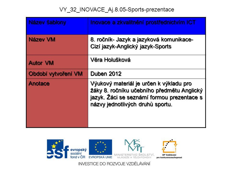VY_32_INOVACE_Aj.8.05-Sports-prezentace Název šablony Inovace a zkvalitnění prostřednictvím ICT Název VM 8.