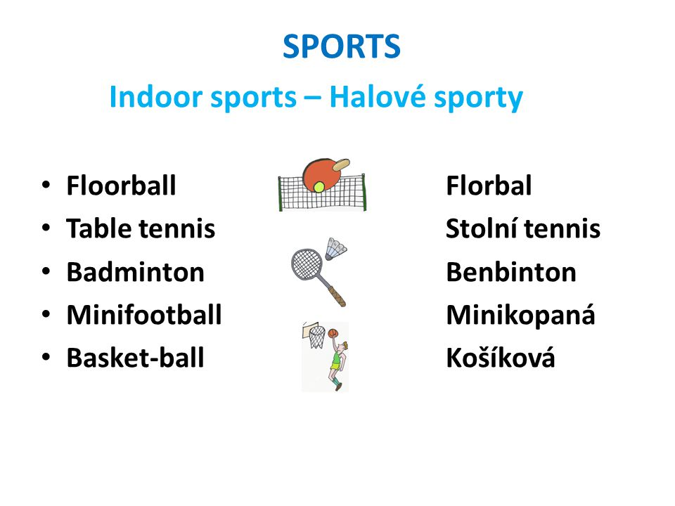 SPORTS Indoor sports – Halové sporty FloorballFlorbal Table tennisStolní tennis BadmintonBenbinton MinifootballMinikopaná Basket-ballKošíková