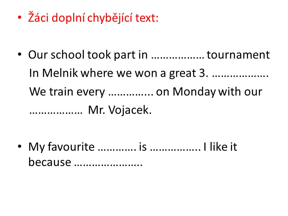 Žáci doplní chybějící text: Our school took part in ……………… tournament In Melnik where we won a great 3.