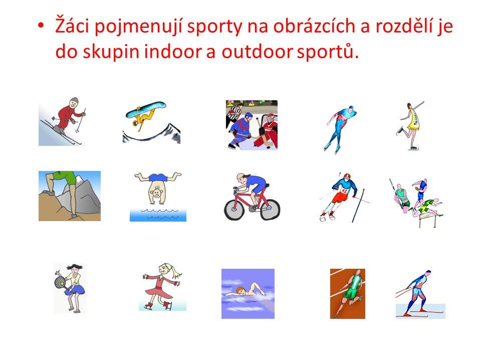 Žáci pojmenují sporty na obrázcích a rozdělí je do skupin indoor a outdoor sportů.