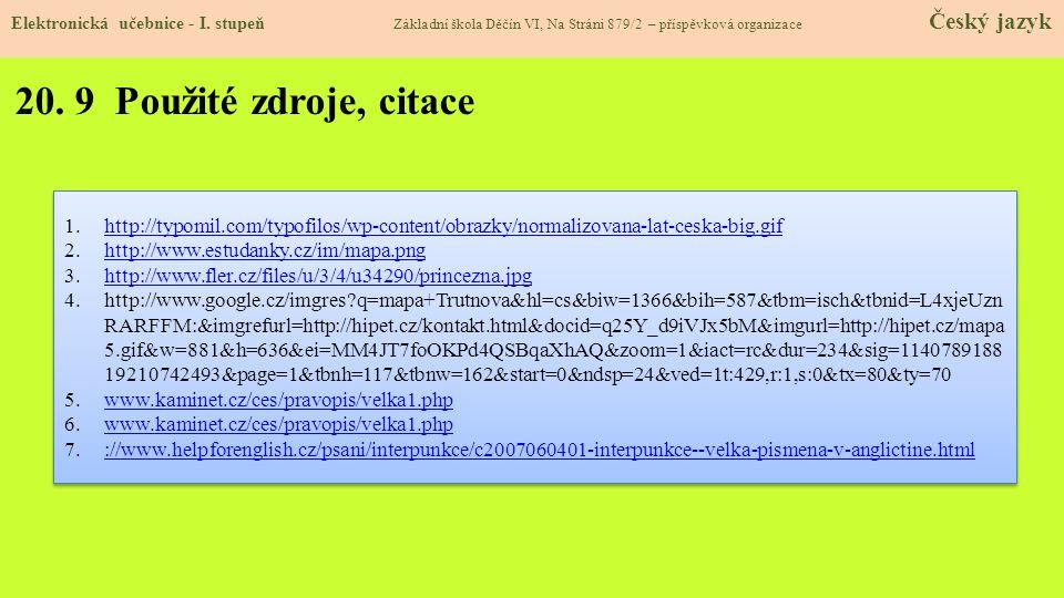 20. 9 Použité zdroje, citace 1.http://typomil.com/typofilos/wp-content/obrazky/normalizovana-lat-ceska-big.gifhttp://typomil.com/typofilos/wp-content/