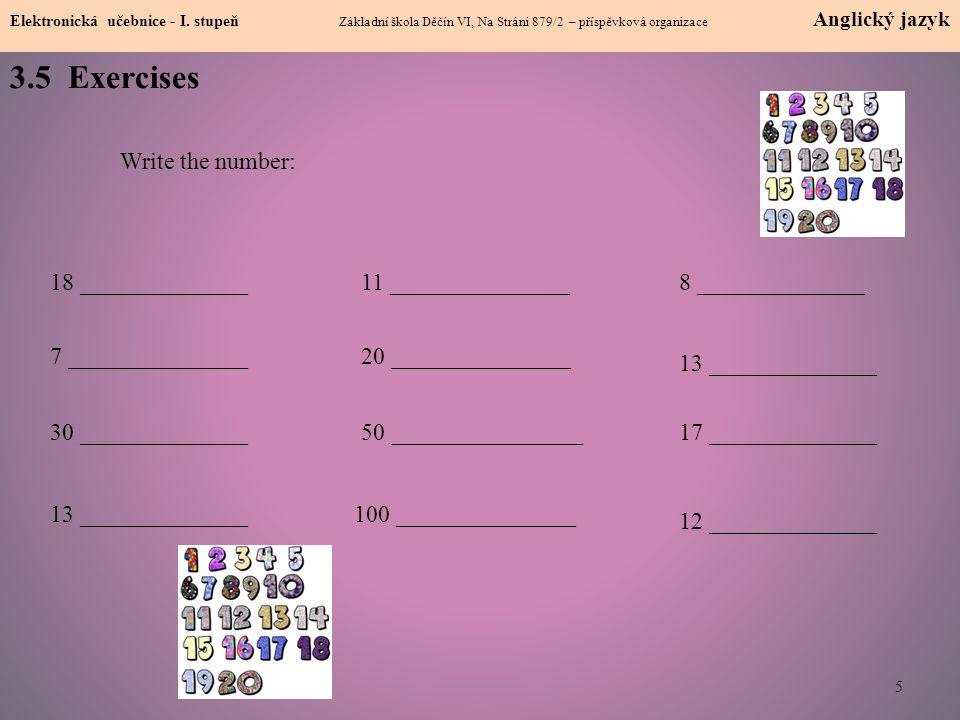 5 Elektronická učebnice - I. stupeň Základní škola Děčín VI, Na Stráni 879/2 – příspěvková organizace Anglický jazyk 3.5 Exercises Write the number: 1