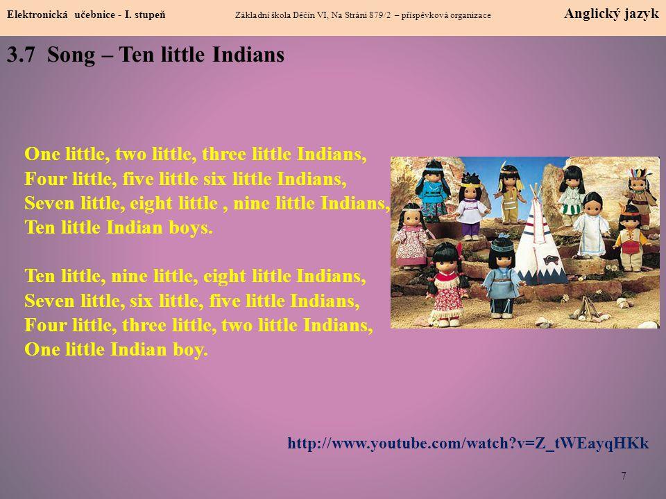 7 Elektronická učebnice - I. stupeň Základní škola Děčín VI, Na Stráni 879/2 – příspěvková organizace Anglický jazyk 3.7 Song – Ten little Indians htt