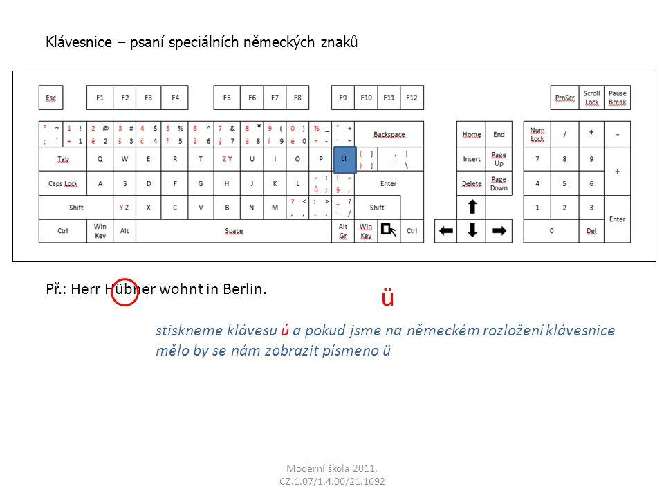 Moderní škola 2011, CZ.1.07/1.4.00/21.1692 Př.: Herr Hübner wohnt in Berlin. stiskneme klávesu ú a pokud jsme na německém rozložení klávesnice mělo by