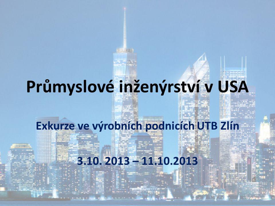 Průmyslové inženýrství v USA Exkurze ve výrobních podnicích UTB Zlín 3.10. 2013 – 11.10.2013