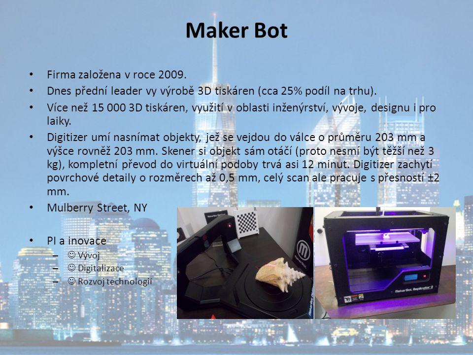 Maker Bot Firma založena v roce 2009. Dnes přední leader vy výrobě 3D tiskáren (cca 25% podíl na trhu). Více než 15 000 3D tiskáren, využití v oblasti