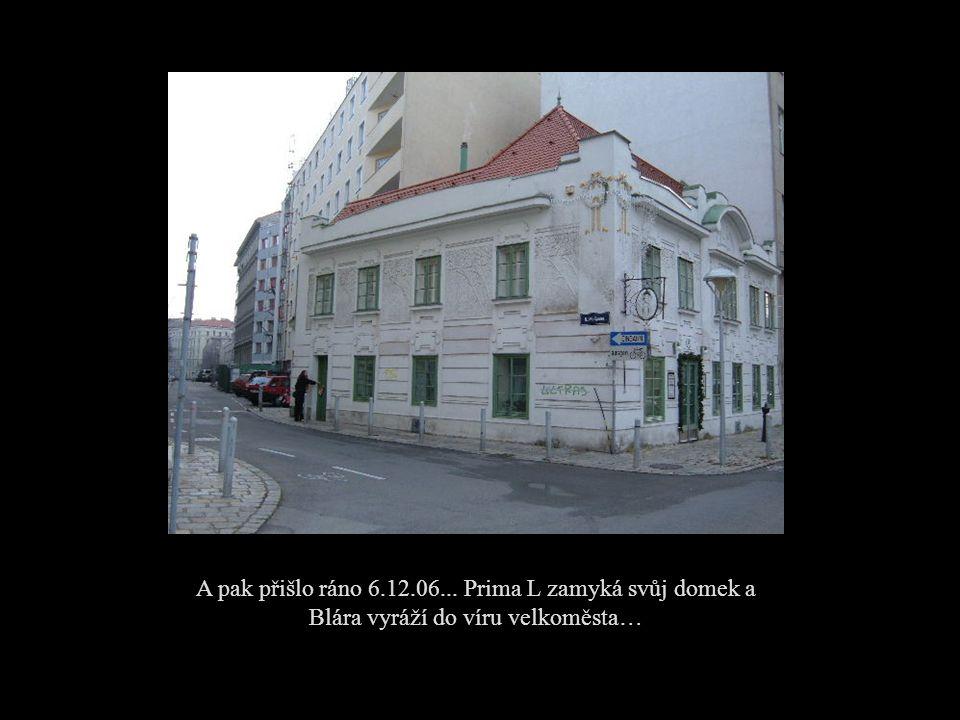 A pak přišlo ráno 6.12.06... Prima L zamyká svůj domek a Blára vyráží do víru velkoměsta…
