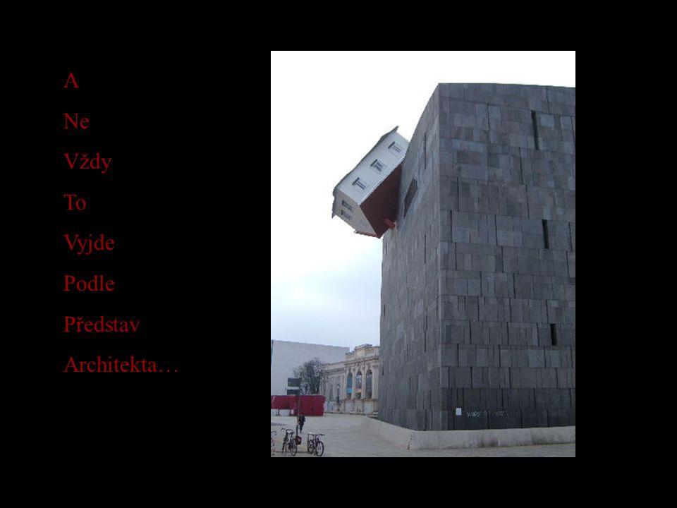 A Ne Vždy To Vyjde Podle Představ Architekta…