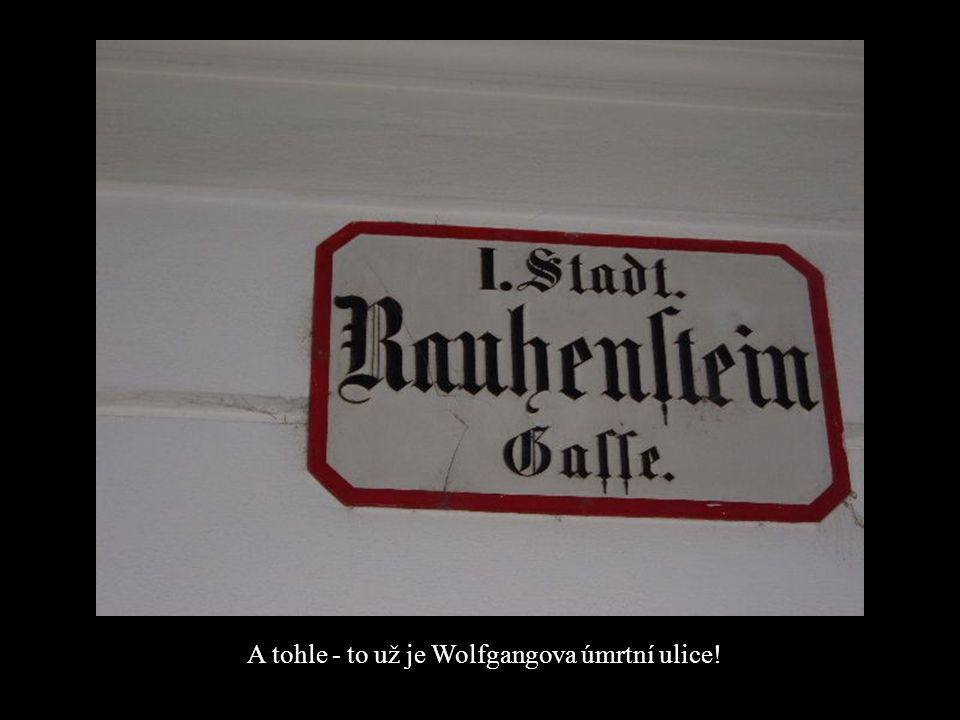 A tohle - to už je Wolfgangova úmrtní ulice!