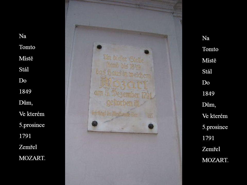 Na Tomto Místě Stál Do 1849 Dům, Ve kterém 5.prosince 1791 Zemřel MOZART.