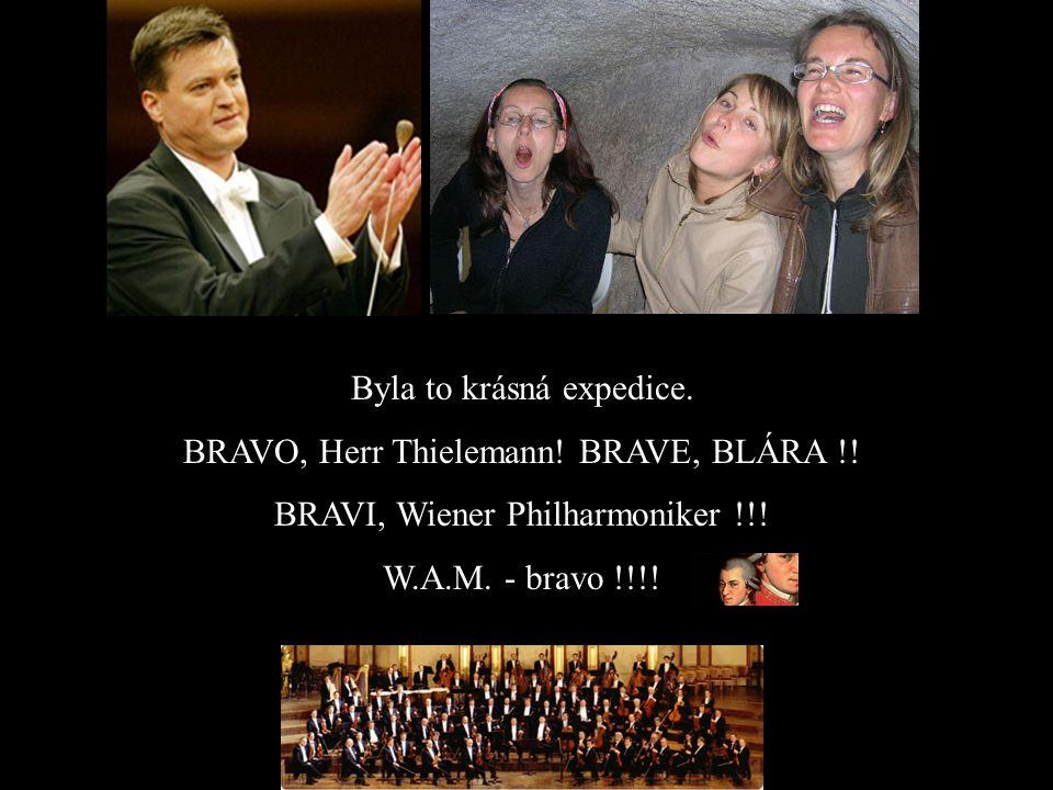Byla to krásná expedice. BRAVO, Herr Thielemann. BRAVE, BLÁRA !.