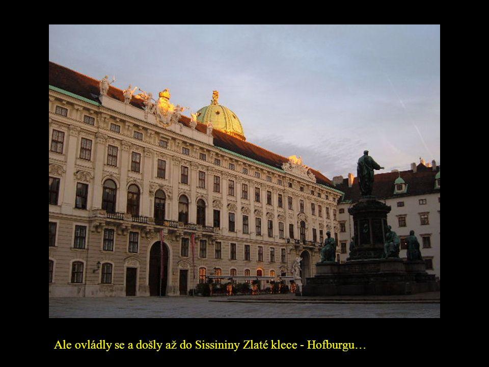 Ale ovládly se a došly až do Sissininy Zlaté klece - Hofburgu…