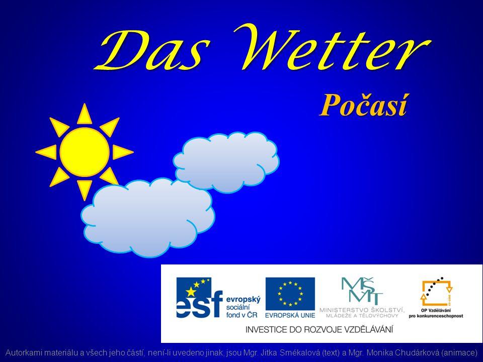 Das Wetter Počasí Autorkami materiálu a všech jeho částí, není-li uvedeno jinak, jsou Mgr.