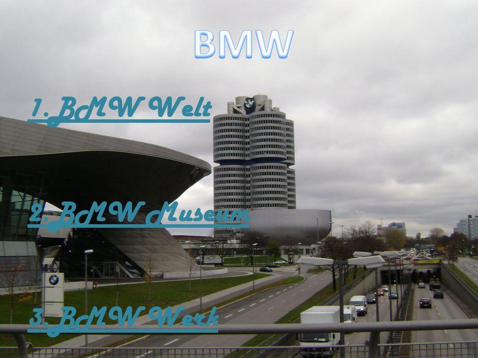 1.BMW Welt 2.BMW Museum 3.BMW Werk