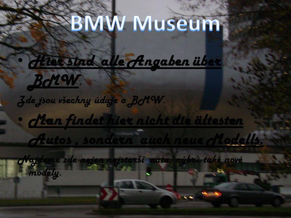 Hier sind alle Angaben über BMW. Zde jsou všechny údaje o BMW. Man findet hier nicht die ältesten Autos, sondern auch neue Modells. Najdeme zde nejen