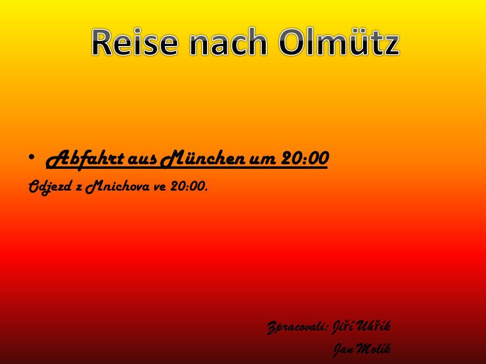 Abfahrt aus München um 20:00 Odjezd z Mnichova ve 20:00. Zpracovali: Ji ř í Uh ř ík Jan Molík